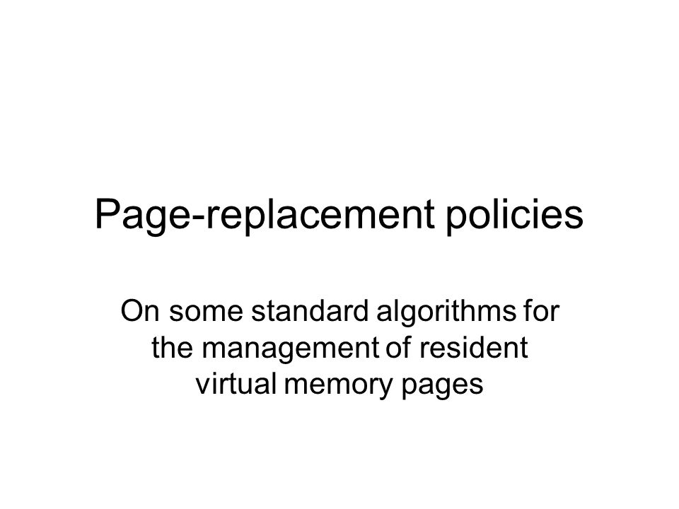 Page-replacement policies On some standard algorithms for the management of resident virtual memory pages