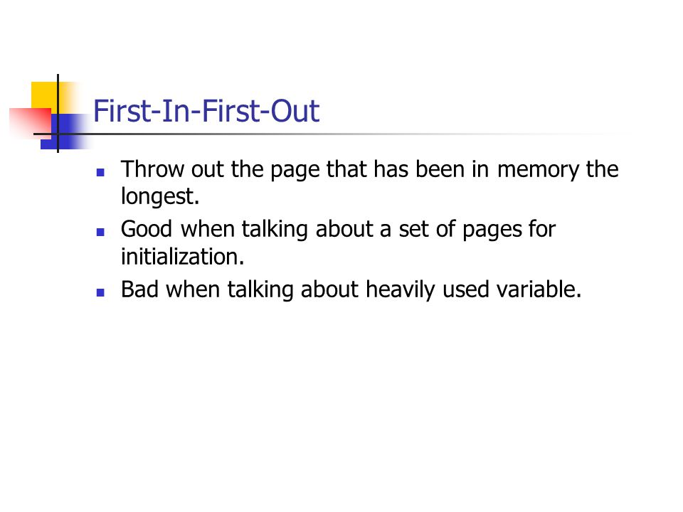 First-In-First-Out Throw out the page that has been in memory the longest.