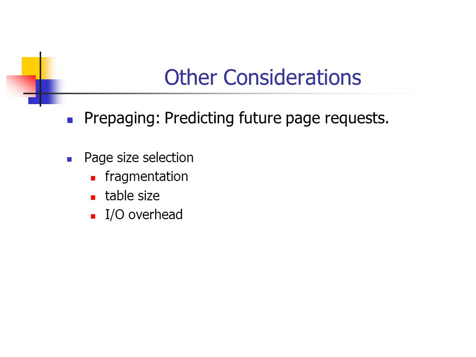 Other Considerations Prepaging: Predicting future page requests.