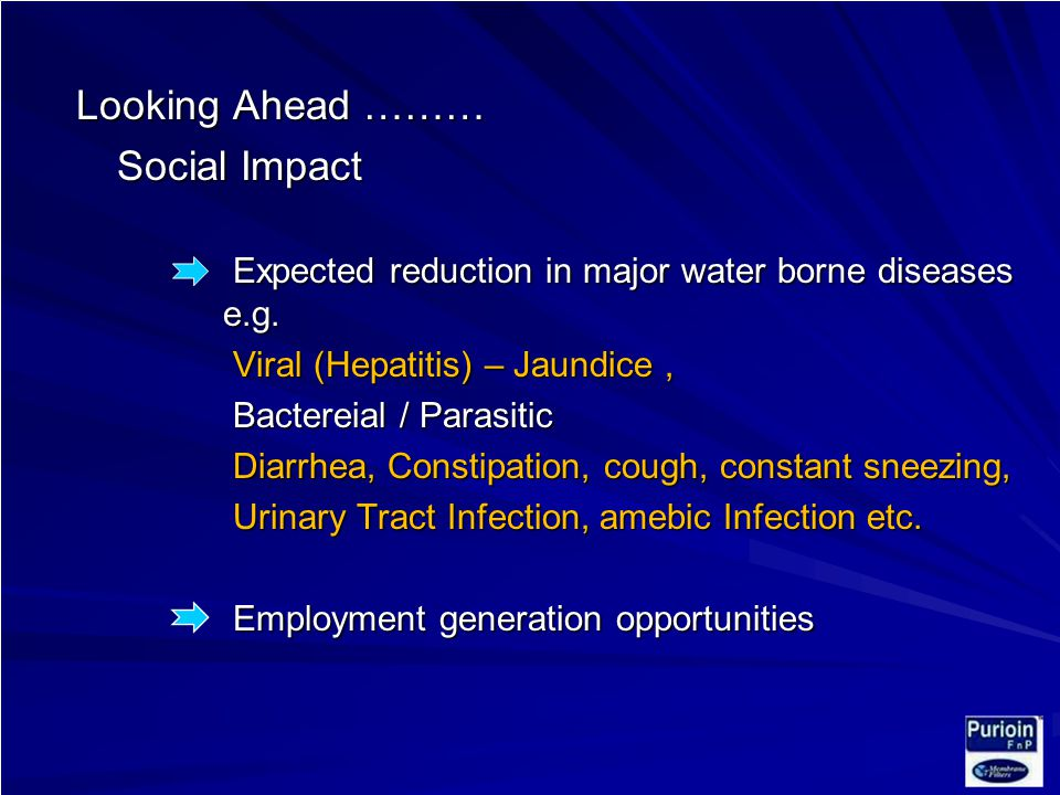 Looking Ahead ……… Looking Ahead ……… Social Impact Expected reduction in major water borne diseases e.g.