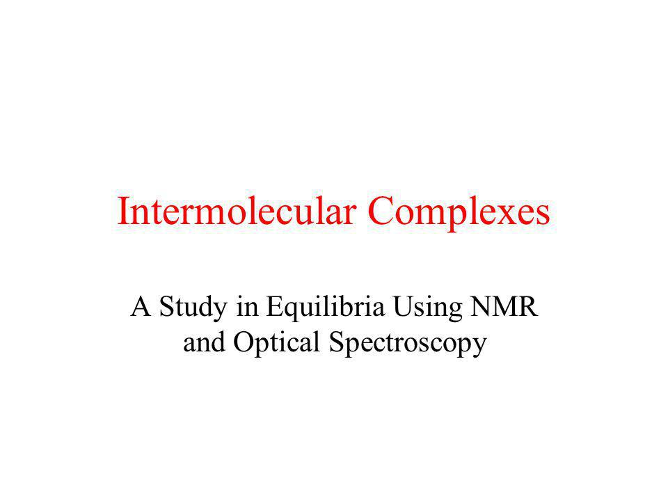 Intermolecular Complexes A Study in Equilibria Using NMR and Optical Spectroscopy
