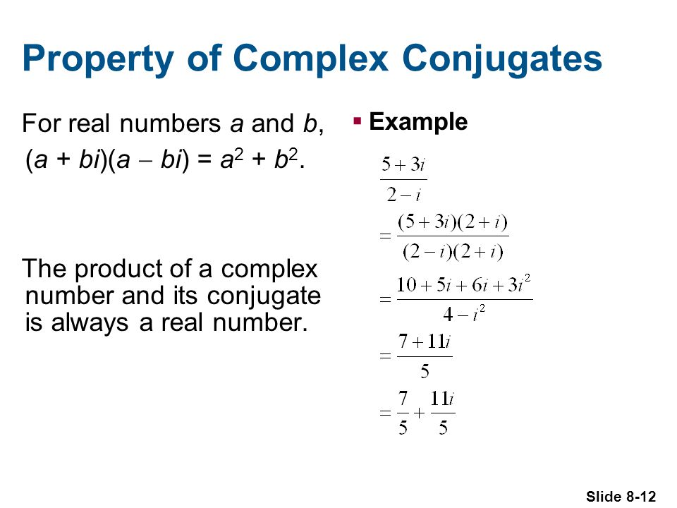 Slide 8-12 Property of Complex Conjugates For real numbers a and b, (a + bi)(a bi) = a 2 + b 2.