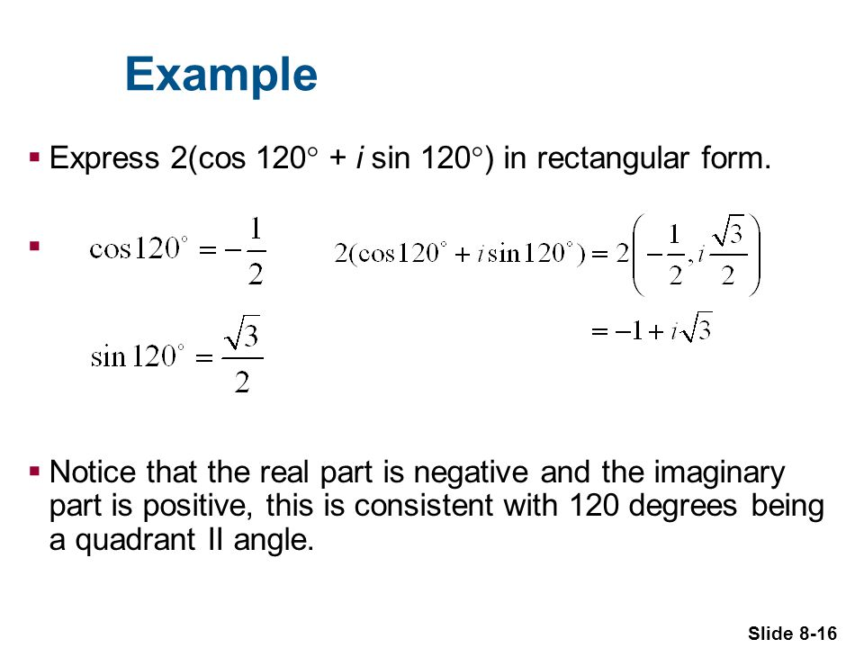 Slide 8-16 Example Express 2(cos i sin 120 ) in rectangular form.