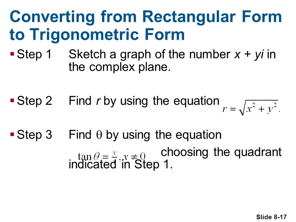 Slide 8-17 Converting from Rectangular Form to Trigonometric Form Step 1Sketch a graph of the number x + yi in the complex plane.