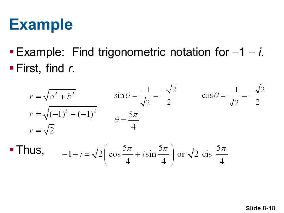 Slide 8-18 Example Example: Find trigonometric notation for 1 i. First, find r. Thus,