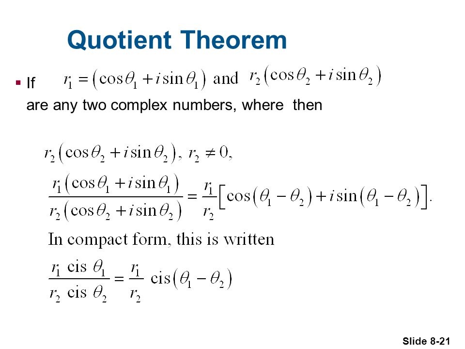 Slide 8-21 Quotient Theorem If are any two complex numbers, where then