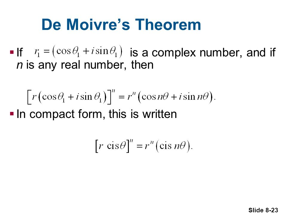 Slide 8-23 De Moivres Theorem If is a complex number, and if n is any real number, then In compact form, this is written