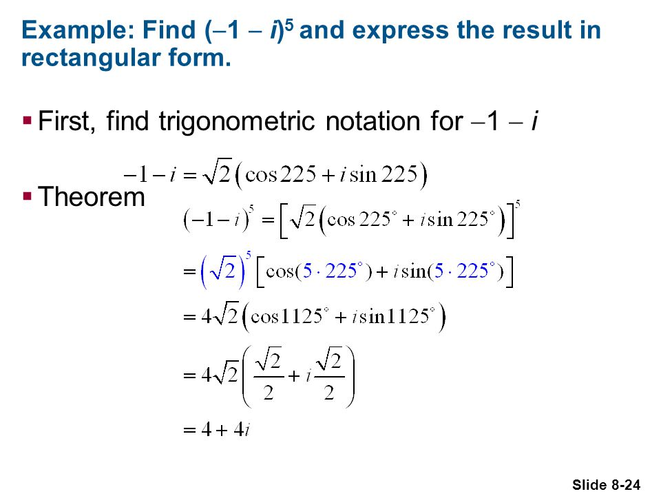 Slide 8-24 Example: Find ( 1 i) 5 and express the result in rectangular form.