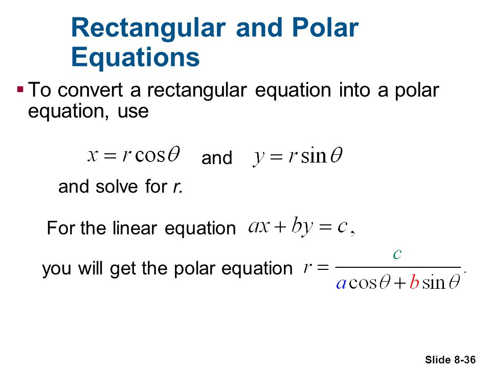 Slide 8-36 Rectangular and Polar Equations To convert a rectangular equation into a polar equation, use and and solve for r.