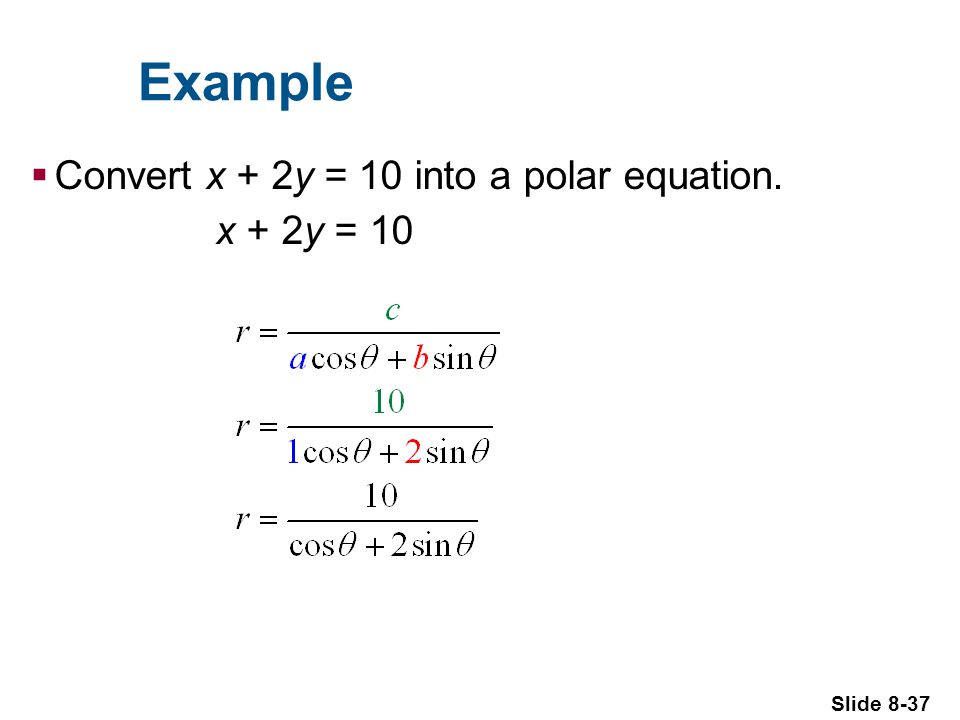 Slide 8-37 Example Convert x + 2y = 10 into a polar equation. x + 2y = 10
