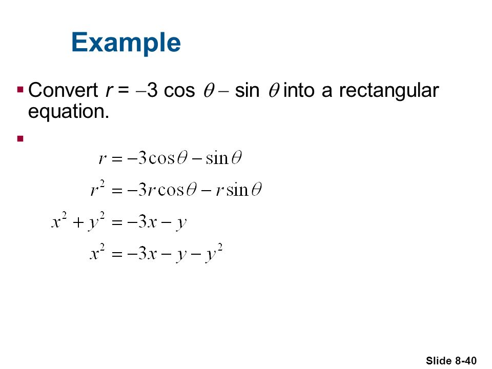 Slide 8-40 Example Convert r = 3 cos sin into a rectangular equation.