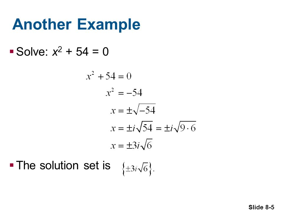 Slide 8-5 Another Example Solve: x = 0 The solution set is