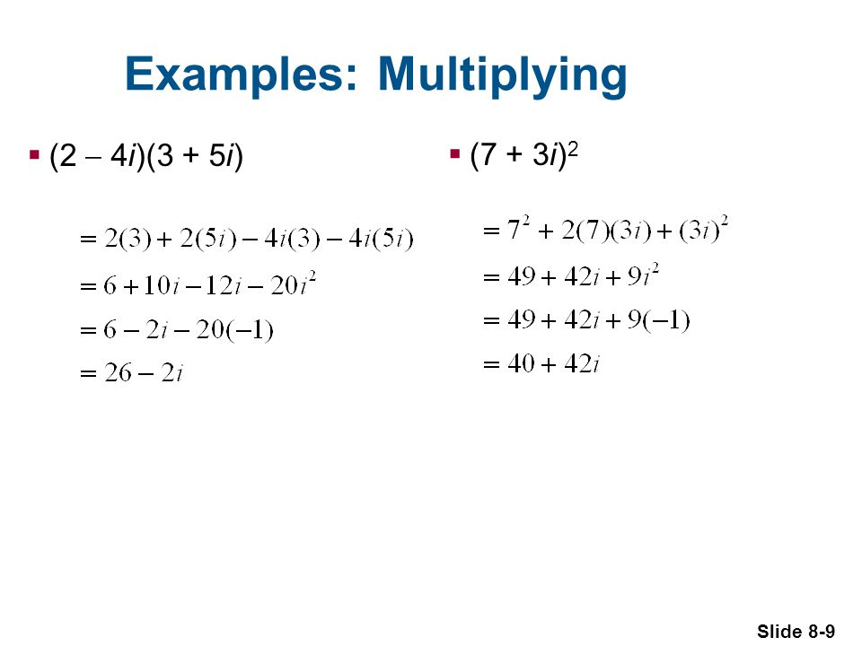 Slide 8-9 Examples: Multiplying (2 4i)(3 + 5i) (7 + 3i) 2
