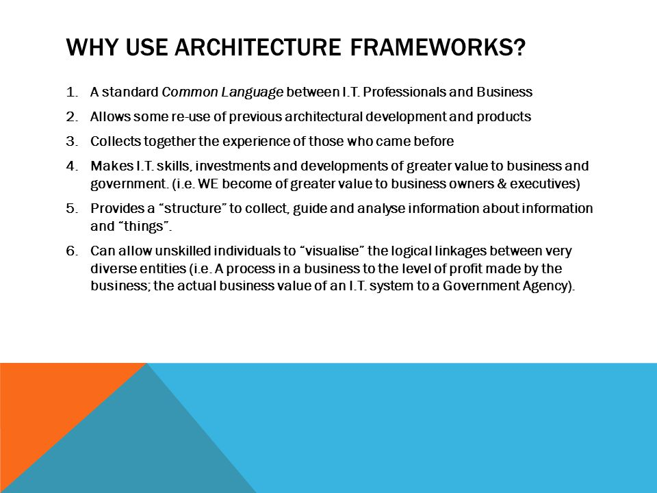 WHY USE ARCHITECTURE FRAMEWORKS. 1.A standard Common Language between I.T.