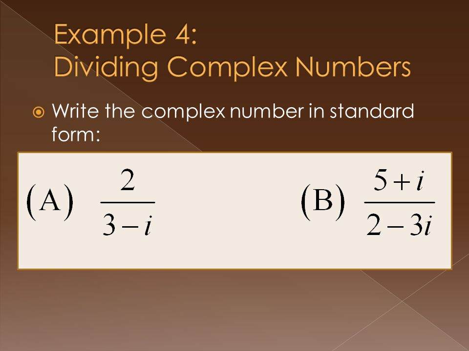 Write the complex number in standard form: