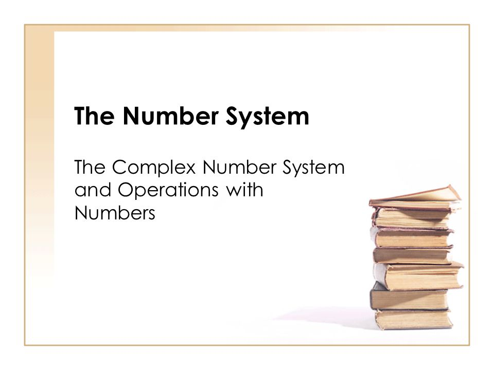 The Number System The Complex Number System and Operations with Numbers