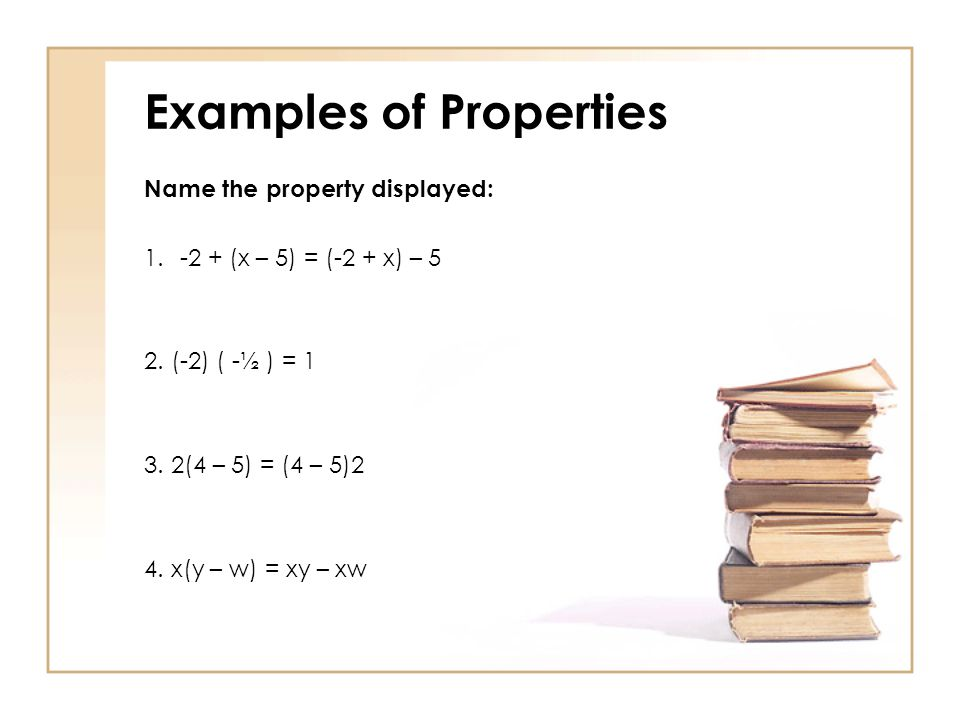 Examples of Properties Name the property displayed: (x – 5) = (-2 + x) – 5 2.