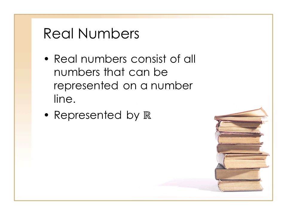 Real Numbers Real numbers consist of all numbers that can be represented on a number line.