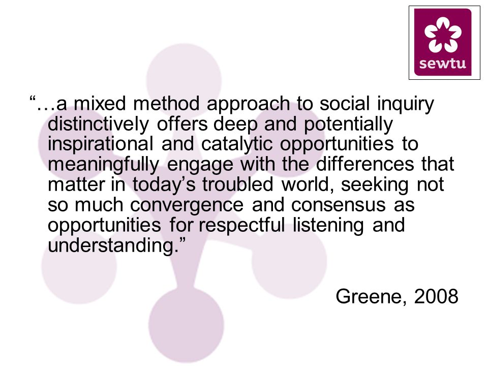 …a mixed method approach to social inquiry distinctively offers deep and potentially inspirational and catalytic opportunities to meaningfully engage with the differences that matter in todays troubled world, seeking not so much convergence and consensus as opportunities for respectful listening and understanding.