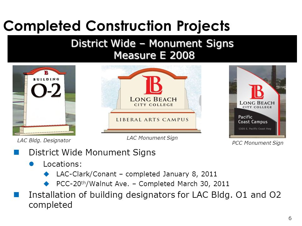 Completed Construction Projects District Wide – Monument Signs Measure E 2008 Measure E District Wide Monument Signs Locations: LAC-Clark/Conant – completed January 8, 2011 PCC-20 th /Walnut Ave.