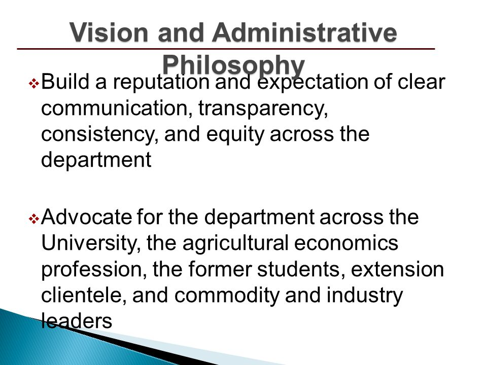Build a reputation and expectation of clear communication, transparency, consistency, and equity across the department Advocate for the department across the University, the agricultural economics profession, the former students, extension clientele, and commodity and industry leaders We should not keep our good work and outcomes a secret!.