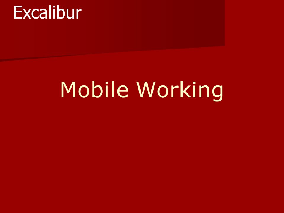 Mobile Working Excalibur