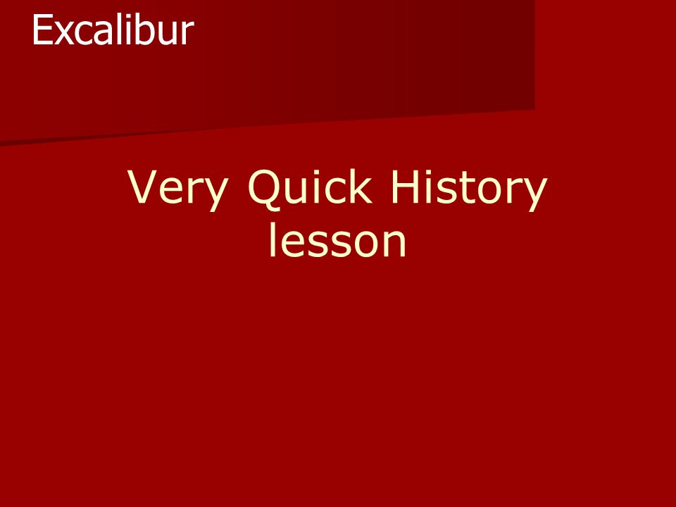 Very Quick History lesson Excalibur