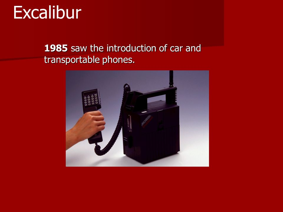 1985 saw the introduction of car and transportable phones. Excalibur