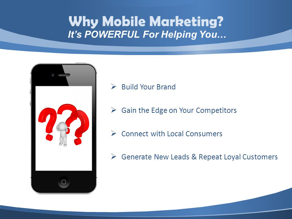 Build Your Brand Gain the Edge on Your Competitors Connect with Local Consumers Generate New Leads & Repeat Loyal Customers Why Mobile Marketing.