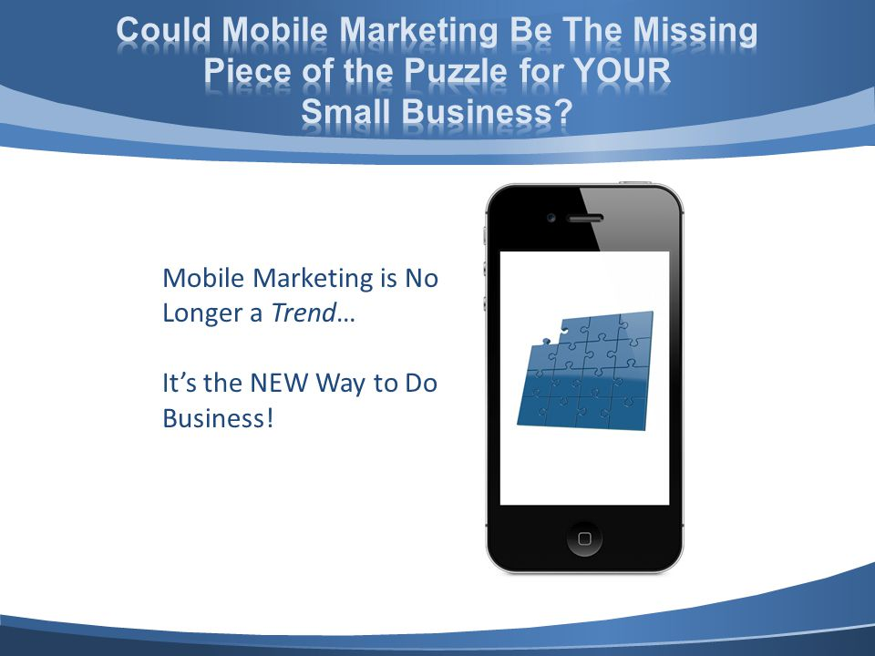 Mobile Marketing is No Longer a Trend… Its the NEW Way to Do Business!