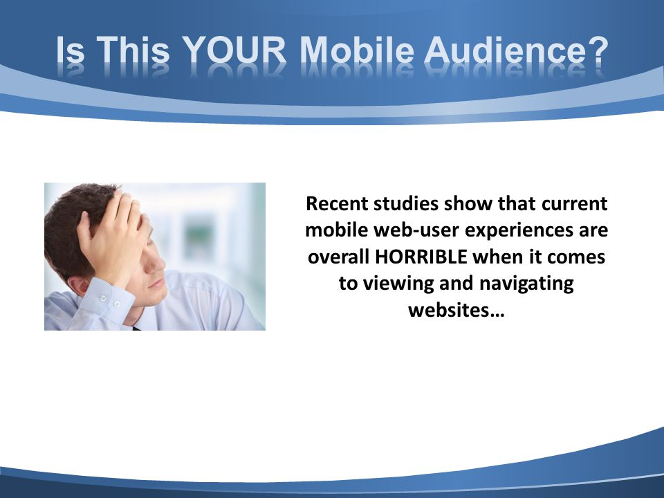 Recent studies show that current mobile web-user experiences are overall HORRIBLE when it comes to viewing and navigating websites…