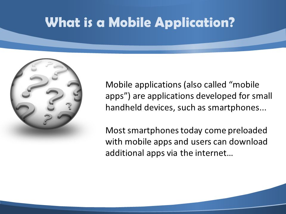 Mobile applications (also called mobile apps) are applications developed for small handheld devices, such as smartphones...