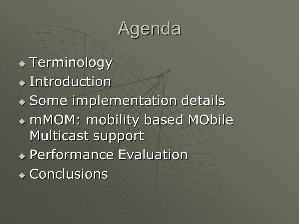 Agenda Terminology Terminology Introduction Introduction Some implementation details Some implementation details mMOM: mobility based MObile Multicast support mMOM: mobility based MObile Multicast support Performance Evaluation Performance Evaluation Conclusions Conclusions