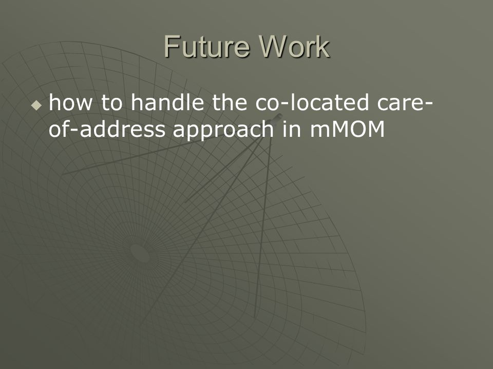 Future Work how to handle the co-located care- of-address approach in mMOM