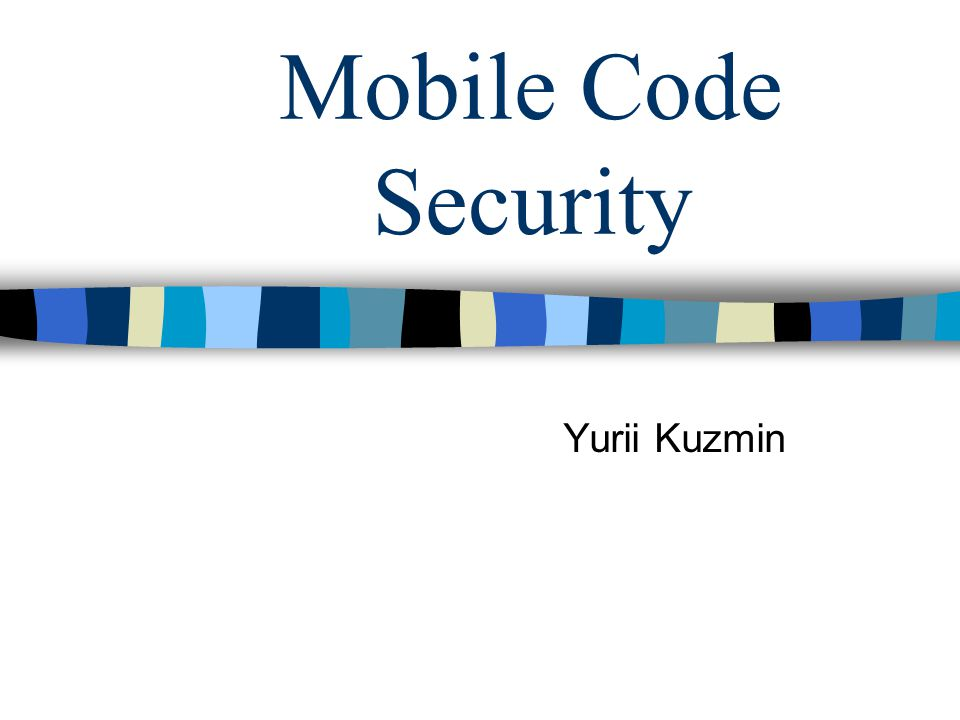 Mobile Code Security Yurii Kuzmin
