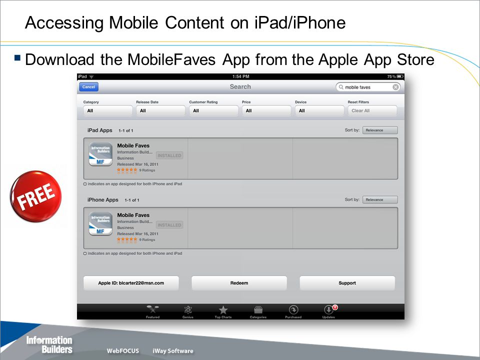 Accessing Mobile Content on iPad/iPhone Download the MobileFaves App from the Apple App Store Copyright 2010, Information Builders.