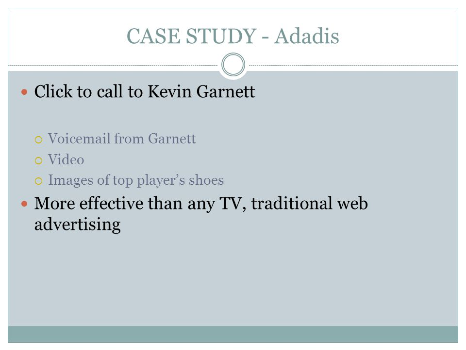 CASE STUDY - Adadis Click to call to Kevin Garnett Voic from Garnett Video Images of top players shoes More effective than any TV, traditional web advertising