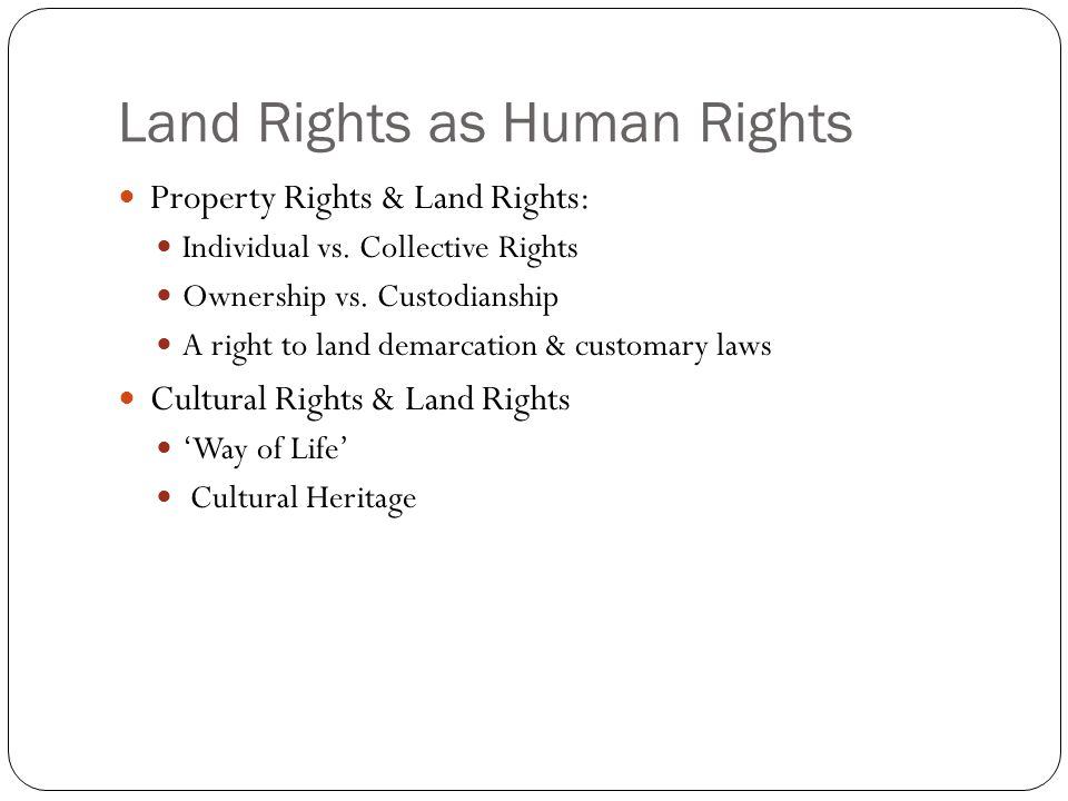 Land Rights as Human Rights Property Rights & Land Rights: Individual vs.