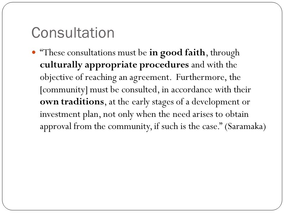 Consultation These consultations must be in good faith, through culturally appropriate procedures and with the objective of reaching an agreement.