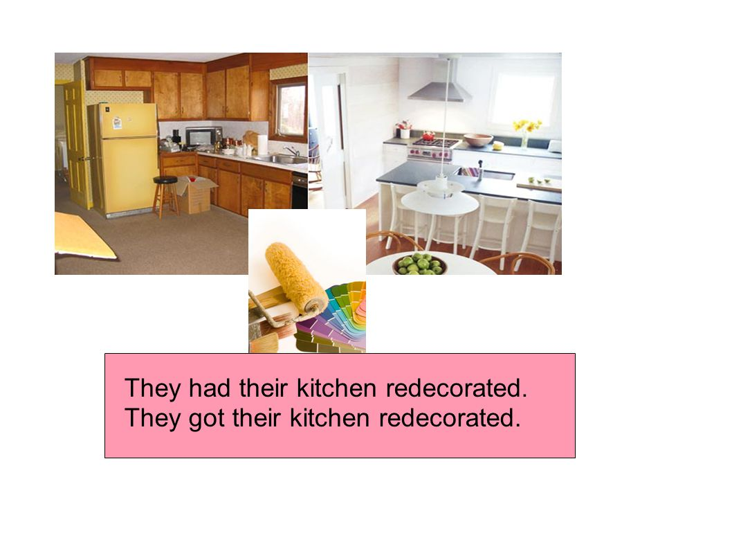 They had their kitchen redecorated. They got their kitchen redecorated.