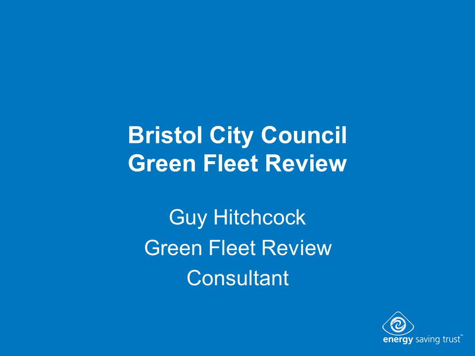Bristol City Council Green Fleet Review Guy Hitchcock Green Fleet Review Consultant