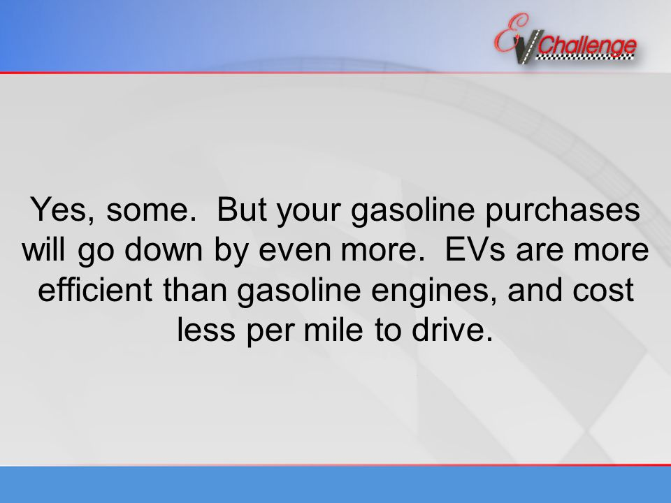Yes, some. But your gasoline purchases will go down by even more.