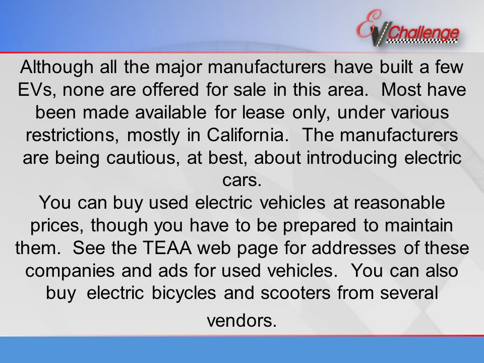Although all the major manufacturers have built a few EVs, none are offered for sale in this area.