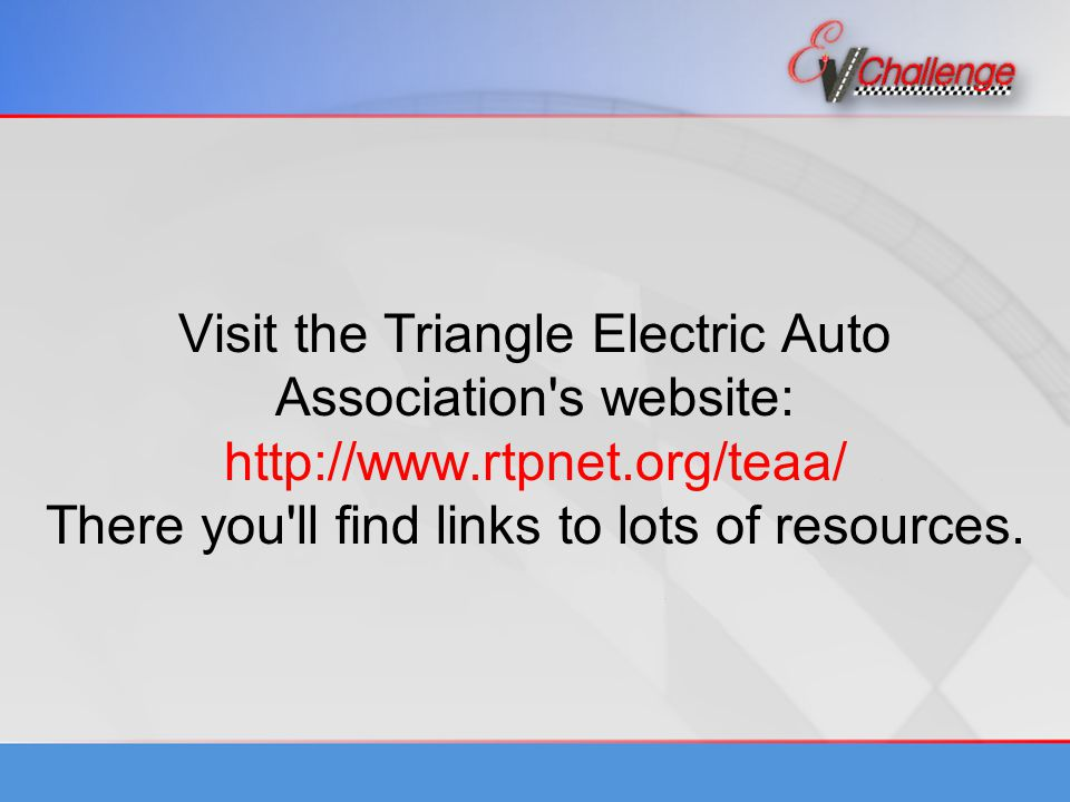 Visit the Triangle Electric Auto Association s website:   There you ll find links to lots of resources.