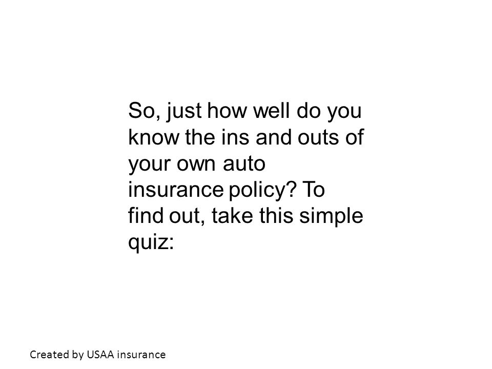 So, just how well do you know the ins and outs of your own auto insurance policy.