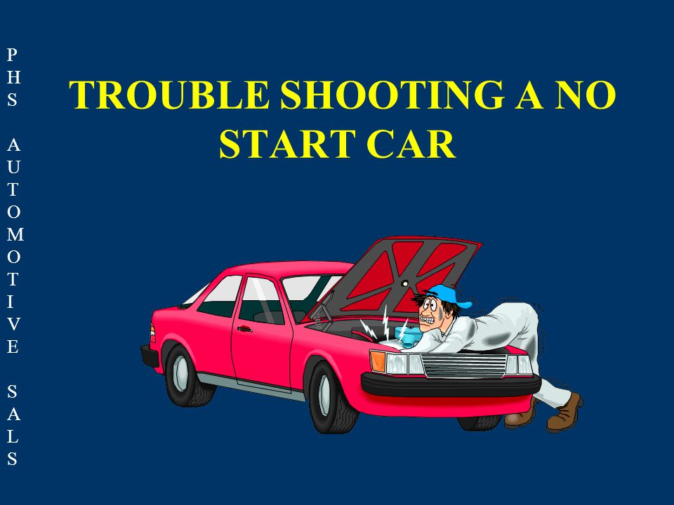 PHSAUTOMOTIVESALSPHSAUTOMOTIVESALS TROUBLE SHOOTING A NO START CAR