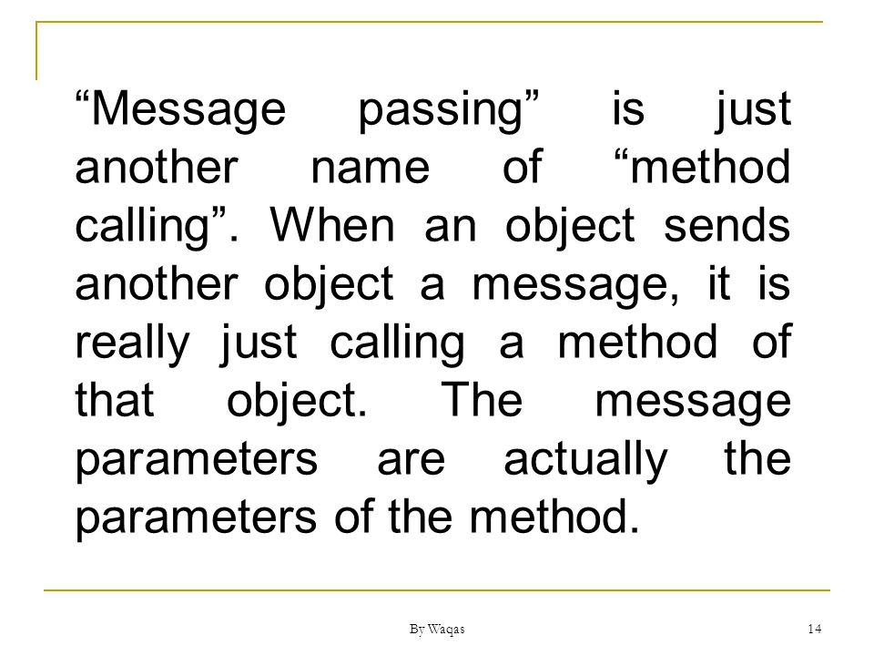 By Waqas 14 Message passing is just another name of method calling.