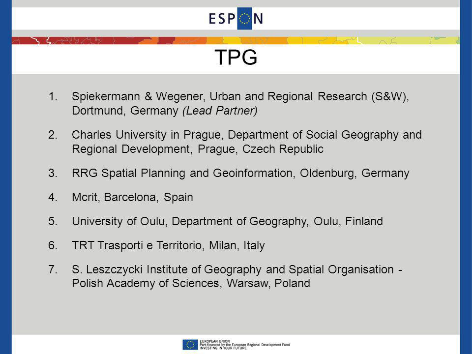 TPG 1.Spiekermann & Wegener, Urban and Regional Research (S&W), Dortmund, Germany (Lead Partner) 2.Charles University in Prague, Department of Social Geography and Regional Development, Prague, Czech Republic 3.RRG Spatial Planning and Geoinformation, Oldenburg, Germany 4.Mcrit, Barcelona, Spain 5.University of Oulu, Department of Geography, Oulu, Finland 6.TRT Trasporti e Territorio, Milan, Italy 7.S.