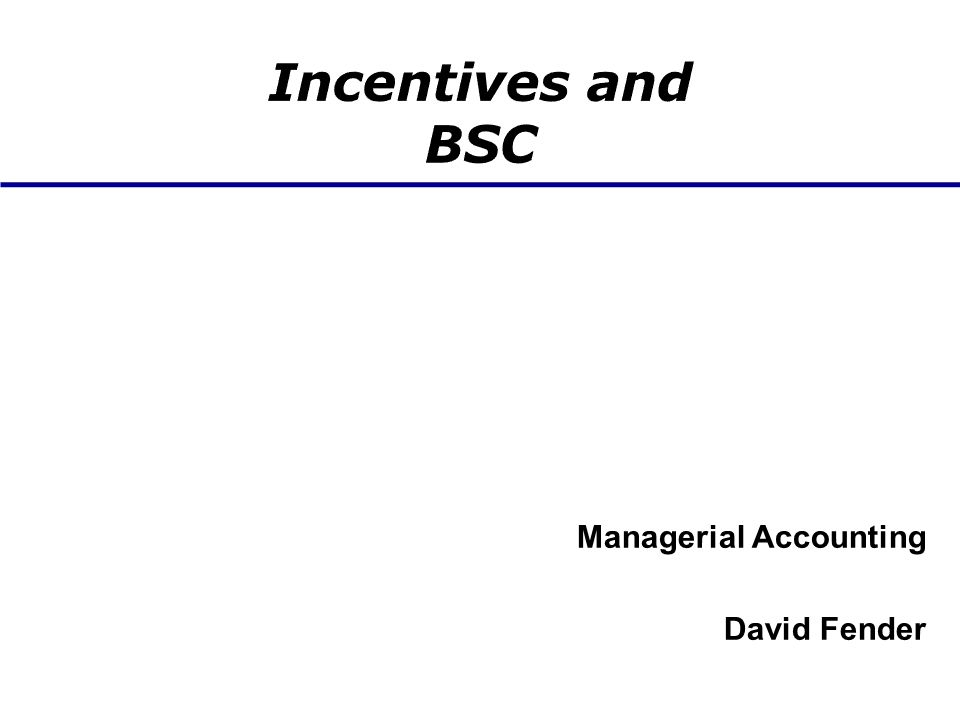 Incentives and BSC Managerial Accounting David Fender