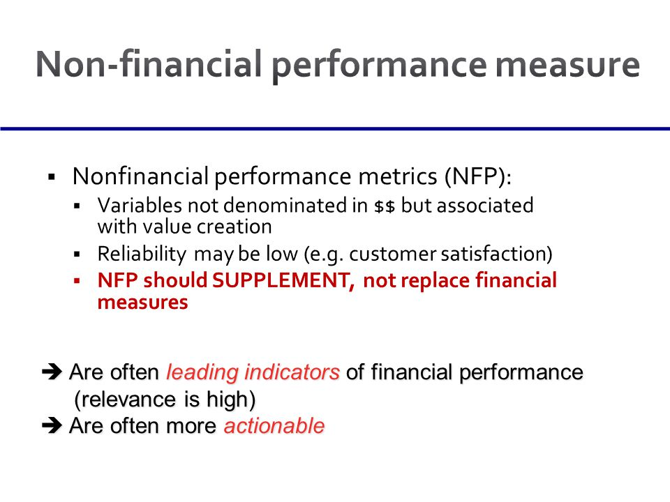 Are often leading indicators of financial performance (relevance is high) Are often leading indicators of financial performance (relevance is high) Are often more actionable Are often more actionable